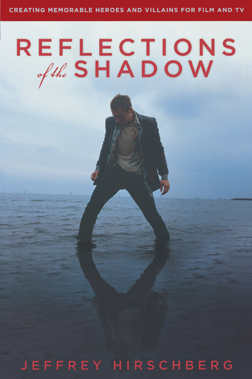 Reflections of the Shadow - Creating Memorable Heroes and Villains for Film and TV - cover