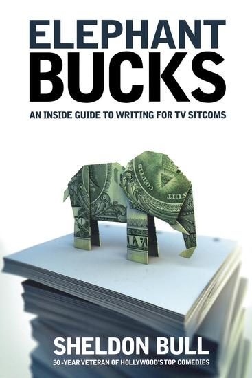 Elephant Bucks - An Insider's Guide to Writing for TV Sitcoms - cover