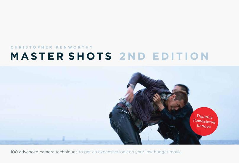 Master Shots Vol 1 2nd edition - 100 Advanced Camera Techniques to Get an Expensive Look on Your Low-Budget Movie - cover