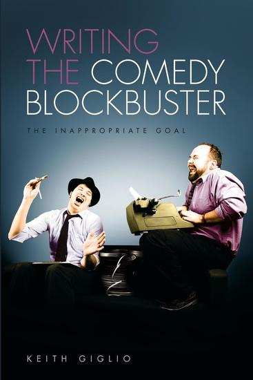 Writing the Comedy Blockbuster - The Inappropriate Goal - cover