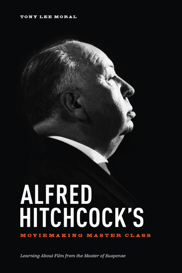 Alfred Hitchcock's Moviemaking Master Class - Learning about Film from the Master of Suspense - cover