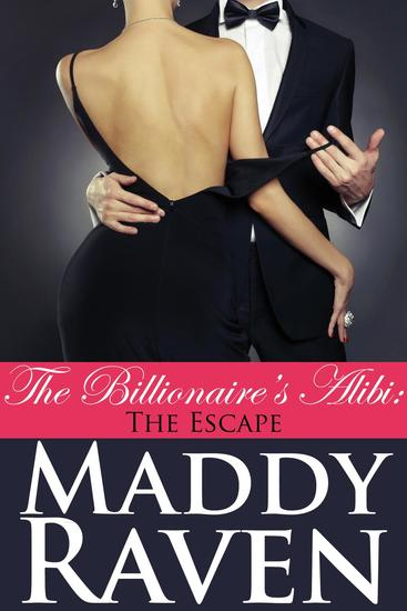 The Billionaire's Alibi: The Escape (The Billionaire's Alibi #9) - The Billionaire's Alibi #9 - cover