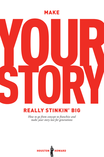 Make Your Story Really Stinkin' Big - How To Go From Concept To Franchise And Make Your Story Last For Generations - cover
