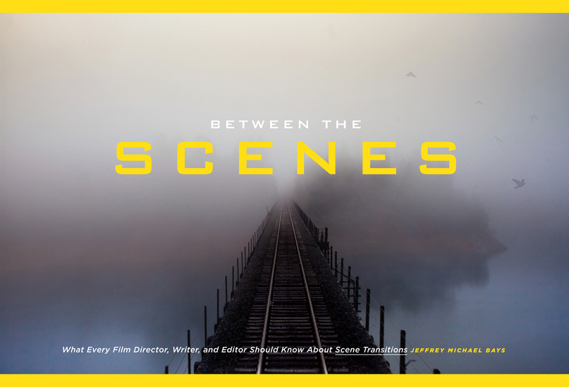 Between the Scenes - What Every Film Director Writer and Editor Should Know About Scene Transitions - cover