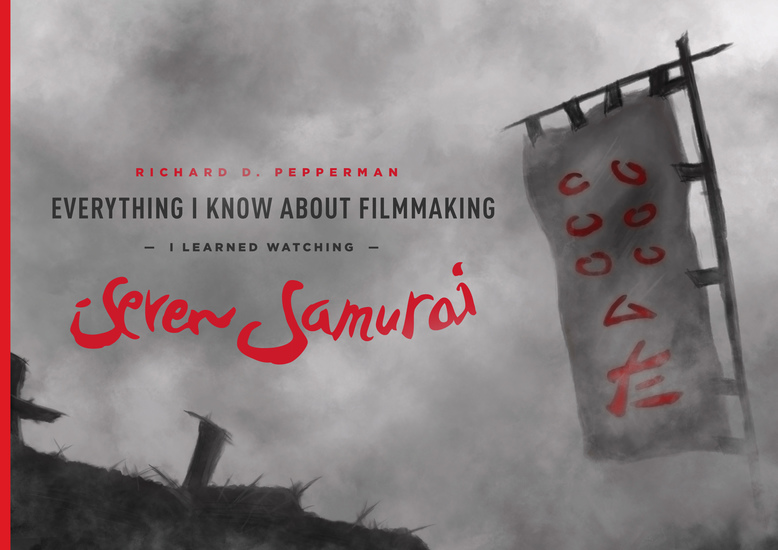 Everything I Know About Filmmaking I Learned Watching Seven Samurai - cover