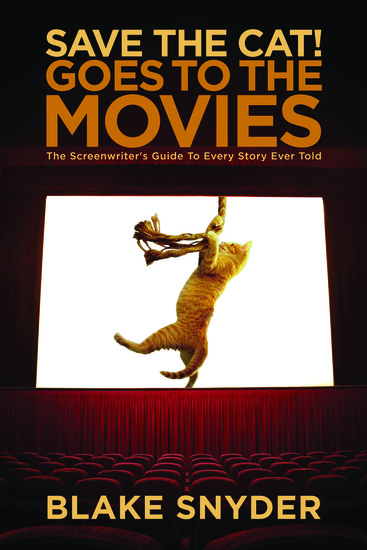 Save the Cat! Goes to the Movies - The Screenwriter's Guide to Every Story Ever Told - cover
