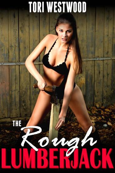 The Rough Lumberjack (Anal Sex Spanking BDSM Age Gap Brat Erotica) - cover