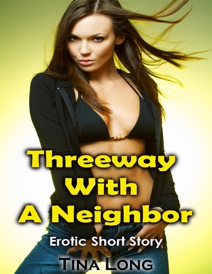 Threeway With a Neighbor: Erotic Short Story - cover