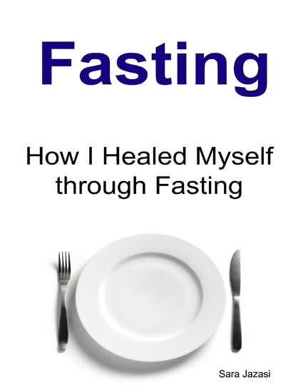 Fasting: How I Healed Myself Through Fasting - cover
