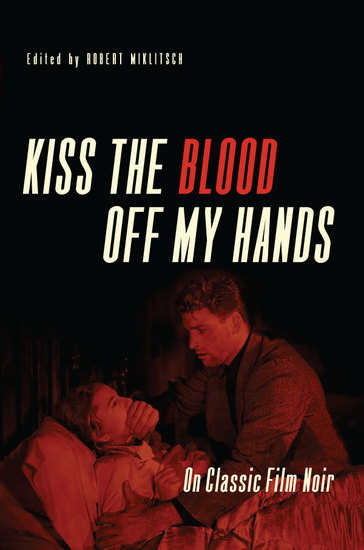 Kiss the Blood Off My Hands - On Classic Film Noir - cover