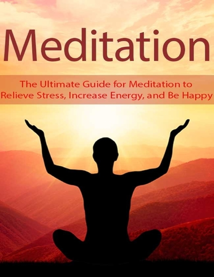 Meditation: The Ultimate Guide for Meditation to Relieve Stress Increase Energy and Be Happy - cover