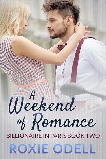 A Weekend of Romance - Billionaire in Paris #2 - cover