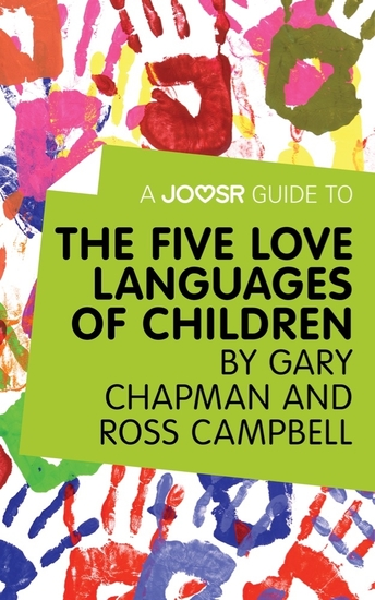 A Joosr Guide to The Five Love Languages of Children by Gary Chapman and Ross Campbell - cover