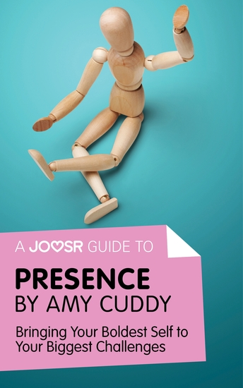 A Joosr Guide to Presence by Amy Cuddy - Bringing Your Boldest Self to Your Biggest Challenges - cover