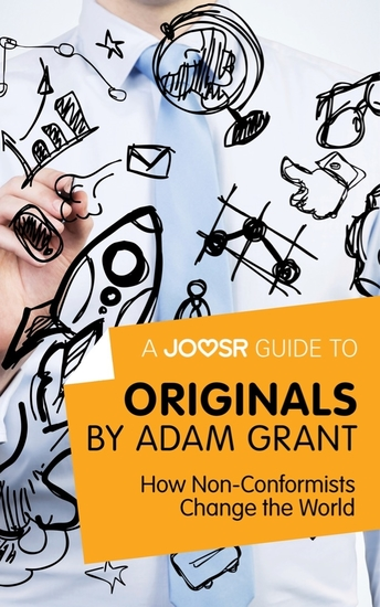 A Joosr Guide to Originals by Adam Grant - How Non-Conformists Change the World - cover