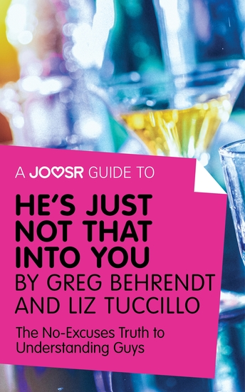 A Joosr Guide to He's Just Not That Into You by Greg Behrendt and Liz Tuccillo - The No-Excuses Truth to Understanding Guys - cover