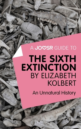 A Joosr Guide to The Sixth Extinction by Elizabeth Kolbert - An Unnatural History - cover