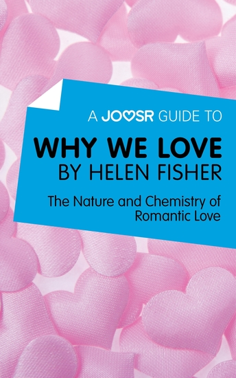 A Joosr Guide to Why We Love by Helen Fisher - The Nature and Chemistry of Romantic Love - cover