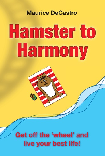 Hamster to Harmony - Get Off the Wheel and Live Your Best Life! - cover