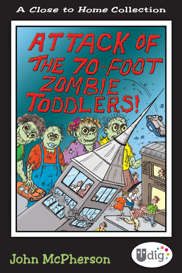 Close to Home: Attack of the 70-Foot Zombie Toddlers! - A Book of Parenting Cartoons - cover
