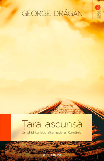 Țara ascunsă Un ghid turistic alternativ al României - cover