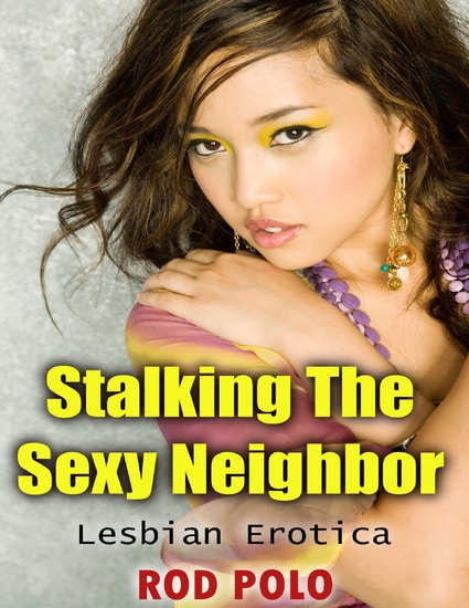 Stalking the Sexy Neighbor: Lesbian Erotica - cover