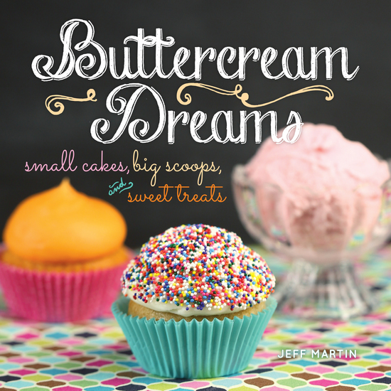 Buttercream Dreams - Small Cakes Big Scoops and Sweet Treats - cover