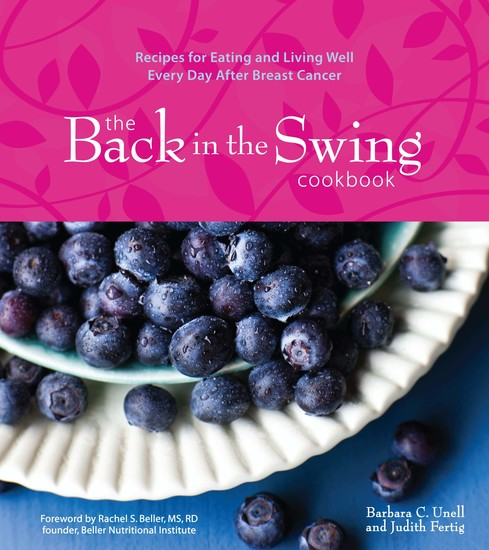The Back in the Swing Cookbook (with Video) - Recipes for Eating and Living Well Every Day After Breast Cancer - cover