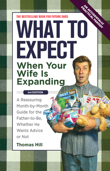 What to Expect When Your Wife Is Expanding - A Reassuring Month-by-Month Guide for the Father-to-Be Whether He Wants Advice or Not - cover