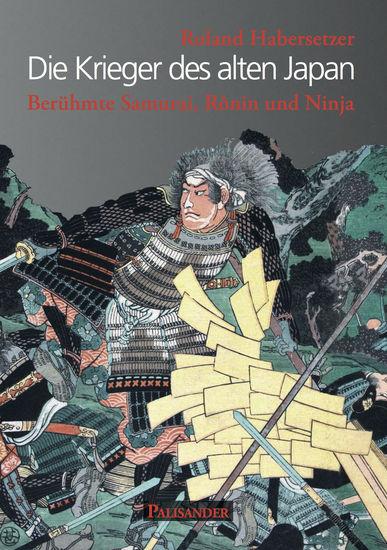Die Krieger des alten Japan - Berühmte Samurai Ronin und Ninja - cover
