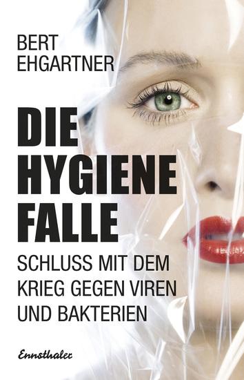 Die Hygienefalle - Schluss mit dem Krieg gegen Viren und Bakterien - cover