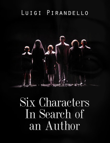 the power struggles between the six characters in search of an author by luigi pirandello Headlong theatre has created a radical new version of luigi pirandello's 1921 play six characters in search of an author, which blurs the borders between fiction and reality.