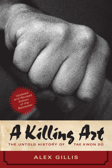 A Killing Art - The Untold History of Tae Kwon Do Updated and Revised - cover