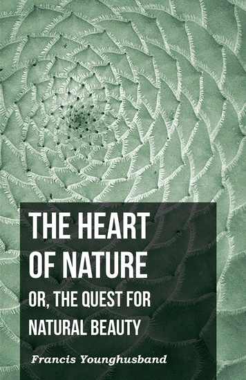 The Heart of Nature: Or The Quest for Natural Beauty - cover