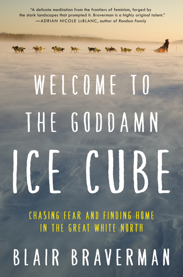 Welcome to the Goddamn Ice Cube - Chasing Fear and Finding Home in the Great White North - cover