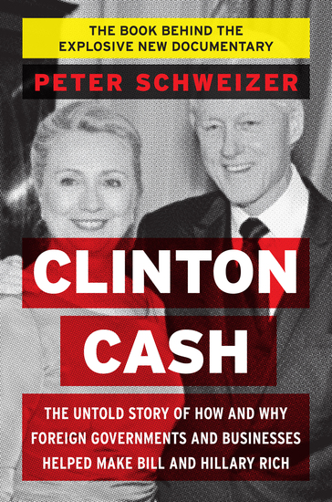 Clinton Cash - The Untold Story of How and Why Foreign Governments and Businesses Helped Make Bill and Hillary Rich - cover