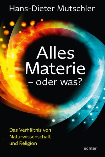 Alles Materie - oder was? - Das Verhältnis von Naturwissenschaft und Religion - cover