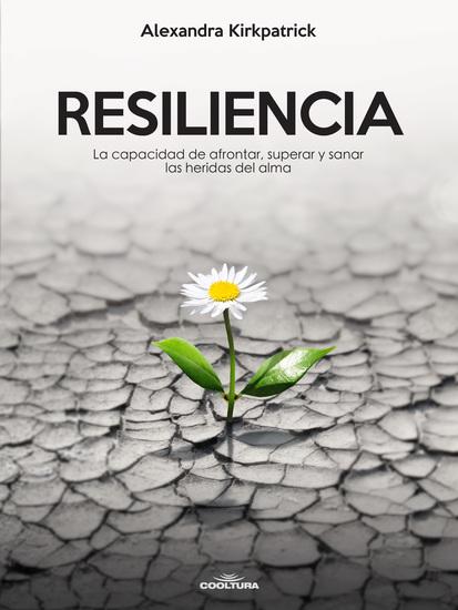 Resiliencia - La capacidad de afrontar superar y sanar las heridas del alma - cover
