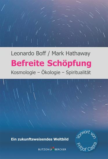 Befreite Schöpfung - Kosmologie - Ökologie - Spiritualität Ein zukunftsweisendes Weltbild Mit einem Vorwort von Fritjof Capra - cover