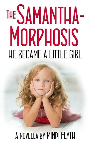 The Samantha-Morphosis: He Became a Little Girl - cover
