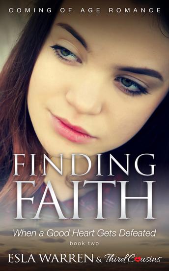 Finding Faith - When a Good Heart Gets Defeated (Book 2) Coming Of Age Romance - Coming Of Age Romance - cover