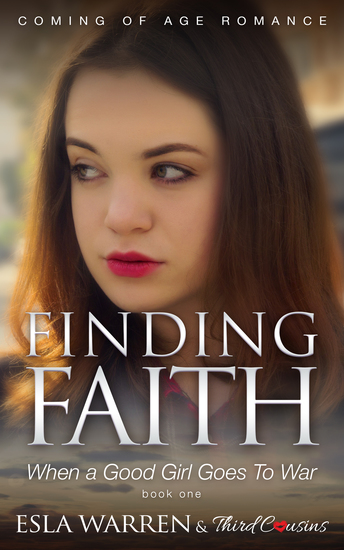 Finding Faith - When a Good Girl Goes To War (Book 1) Coming Of Age Romance - Coming Of Age Romance - cover