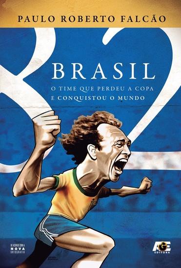 Brasil 82 - O time que perdeu a copa e conquistou o mundo - cover