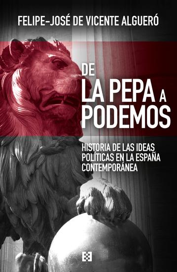 De La Pepa a Podemos - Historia de las ideas políticas en la España contemporánea - cover