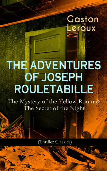 THE ADVENTURES OF JOSEPH ROULETABILLE: The Mystery of the Yellow Room & The Secret of the Night (Thriller Classics) - One of the First Locked-Room Mystery Crime Novels Featuring the Young Journalist and Amateur Detective Joseph Rouletabille - cover