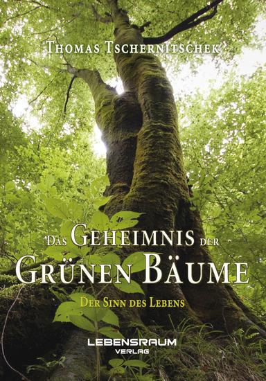 Das Geheimnis der grünen Bäume - Der Sinn des Lebens - cover