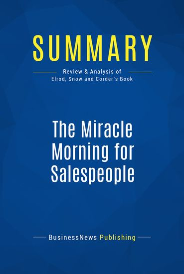 Summary: The Miracle Morning for Salespeople - Hal Elrod and Ryan Snow with Honoree Corder - The Fastest Way to Take Your Self and Your Sales to the Next Level - cover