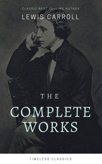 The Complete Lewis Carroll Collection (Illustrated) - cover