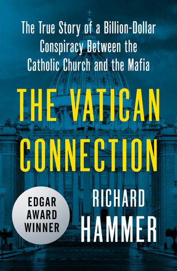 The Vatican Connection - The True Story of a Billion-Dollar Conspiracy Between the Catholic Church and the Mafia - cover