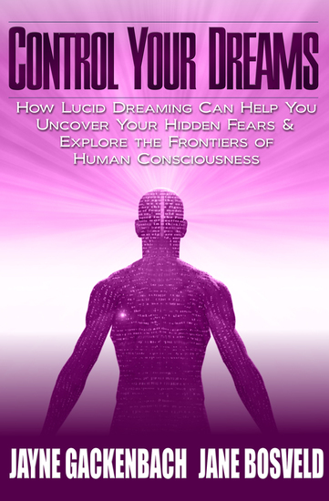 Control Your Dreams - How Lucid Dreaming Can Help You Uncover Your Hidden Fears & Explore the Frontiers of Human Consciousness - cover